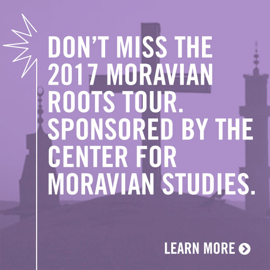 Don't Miss the 2017 Moravian Roots Tour. Sponsored by the Center for Moravian Studies.